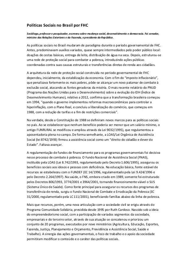 Políticas Sociais no Brasil por FHCSociólogo, professor e pesquisador, escreveu sobre mudança social, desenvolvimento e de...