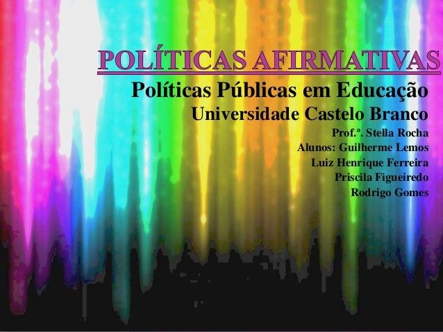 Políticas Públicas em EducaçãoUniversidade Castelo BrancoProf.ª. Stella RochaAlunos: Guilherme LemosLuiz Henrique Ferreira...