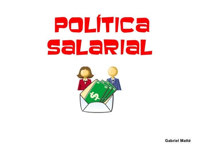 PolíticaSalarial            Gabriel Matté