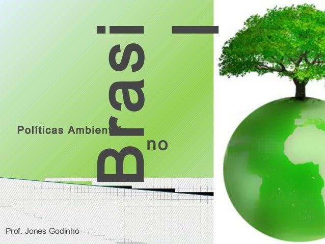 noBrasil  Políticas Ambientais  Prof. Jones Godinho