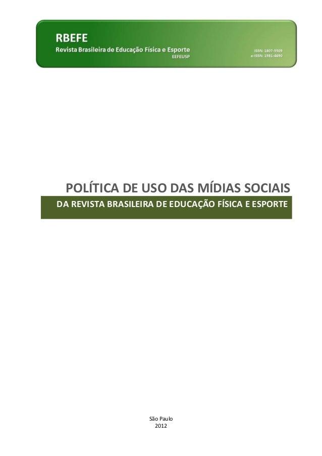 São Paulo 2012 DA REVISTA BRASILEIRA DE EDUCAÇÃO FÍSICA E ESPORTE POLÍTICA DE USO DAS MÍDIAS SOCIAIS