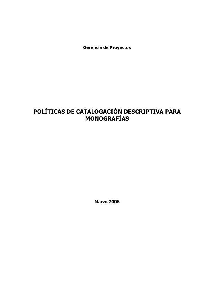 Gerencia de Proyectos     POLÍTICAS DE CATALOGACIÓN DESCRIPTIVA PARA                MONOGRAFÍAS                       Marz...