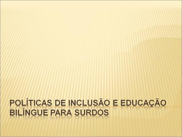POLÍTICAS DE INCLUSÃO E EDUCAÇÃO BILÍNGUE PARA SURDOS GT9 − Políticas Públicas e Gestão Socioeducacional Profª Esp. Daniel...