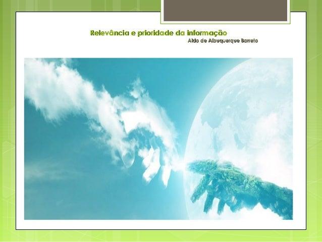Relevância e prioridade da informaçãoRelevância e prioridade da informação Aldo de Albuquerque BarretoAldo de Albuquerque ...