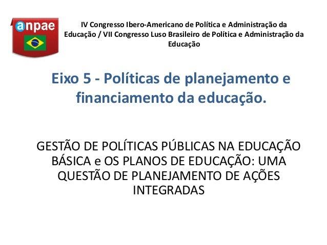 GESTÃO DE POLÍTICAS PÚBLICAS NA EDUCAÇÃO BÁSICA e OS PLANOS DE EDUCAÇÃO: UMA QUESTÃO DE PLANEJAMENTO DE AÇÕES INTEGRADAS I...