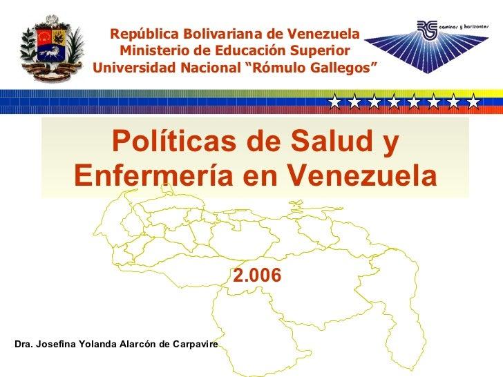 Políticas de Salud y Enfermería en Venezuela 2.006 República Bolivariana de Venezuela Ministerio de Educación Superior Uni...