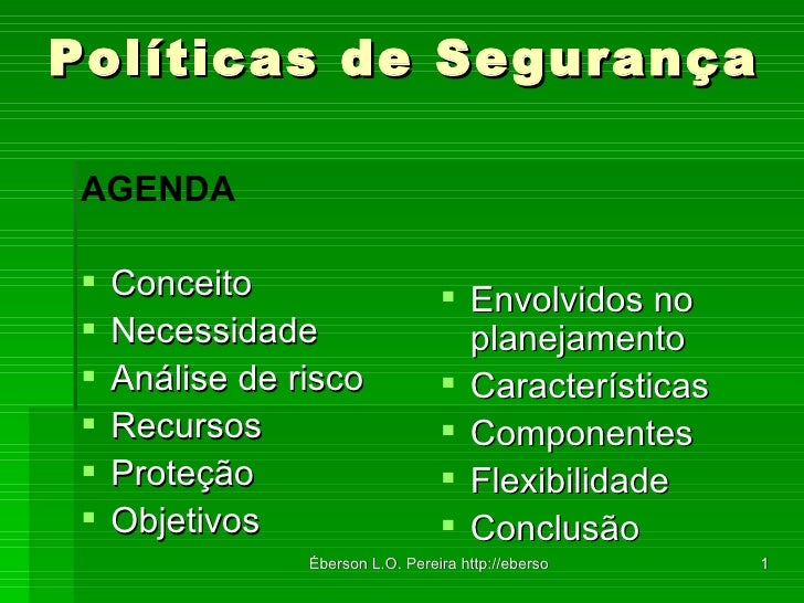 Políticas de Segurança <ul><li>AGENDA </li></ul><ul><li>Conceito </li></ul><ul><li>Necessidade </li></ul><ul><li>Análise d...