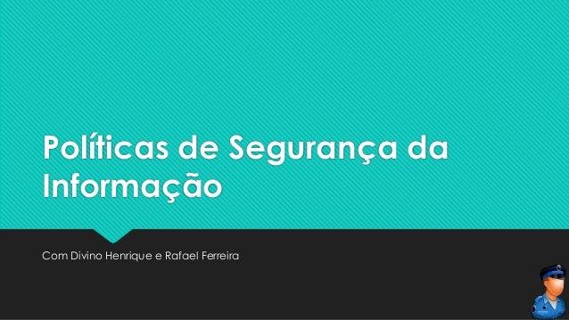 Políticas de Segurança da Informação Com Divino Henrique e Rafael Ferreira