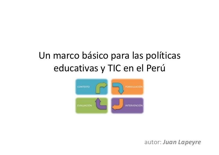 Un marco básico para las políticas   educativas y TIC en el Perú                         autor: Juan Lapeyre