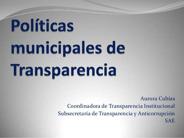 Aurora Cubías Coordinadora de Transparencia Institucional Subsecretaría de Transparencia y Anticorrupción SAE