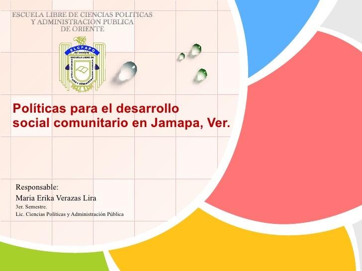 Responsable: Maria Erika Verazas Lira 3er. Semestre. Lic. Ciencias Políticas y Administración Pública  Políticas para el d...