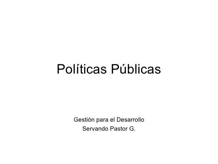 Políticas Públicas Gestión para el Desarrollo Servando Pastor G.