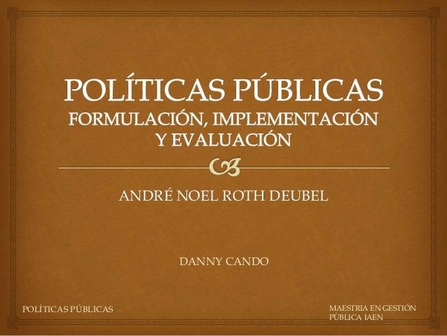POLÍTICAS PÚBLICAS DANNY CANDO MAESTRIA EN GESTIÓN PÚBLICA IAEN ANDRÉ NOEL ROTH DEUBEL
