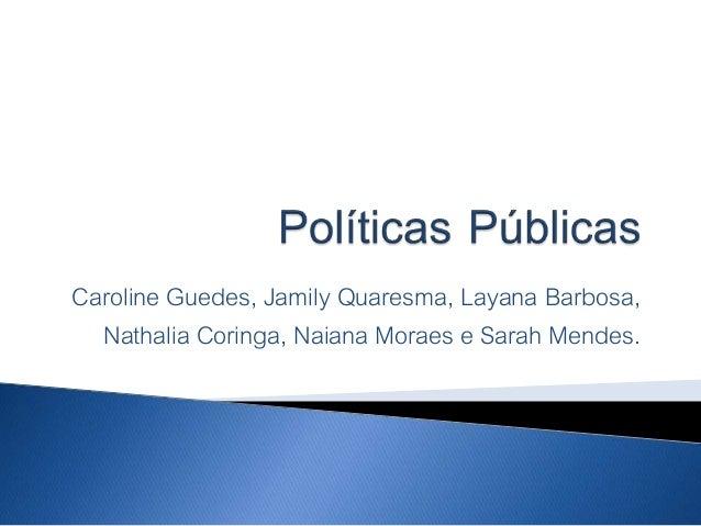 Caroline Guedes, Jamily Quaresma, Layana Barbosa, Nathalia Coringa, Naiana Moraes e Sarah Mendes.
