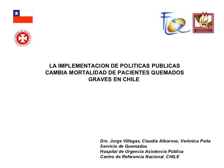 Drs. Jorge Villegas, Claudia Albornoz, Verónica Peña Servicio de Quemados Hospital de Urgencia Asistencia Pública Centro d...