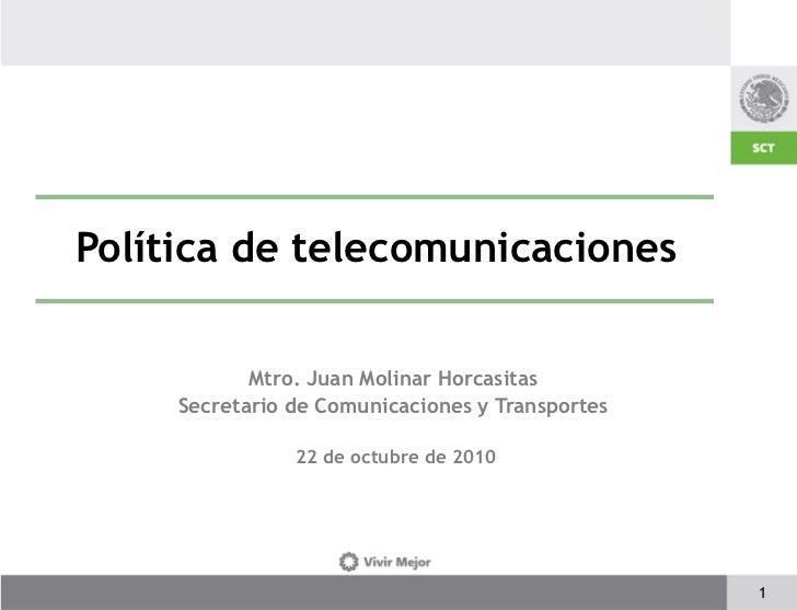 Política de telecomunicaciones            Mtro. Juan Molinar Horcasitas     Secretario de Comunicaciones y Transportes    ...