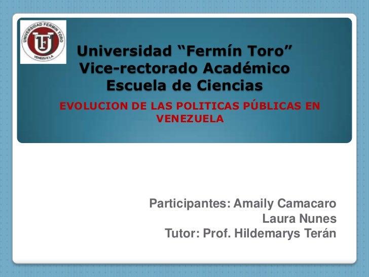 """Universidad """"Fermín Toro""""  Vice-rectorado Académico     Escuela de CienciasEVOLUCION DE LAS POLITICAS PÚBLICAS EN         ..."""