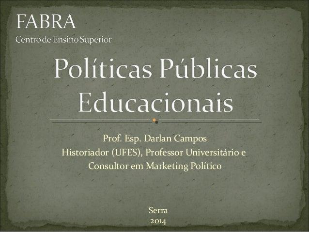 Prof. Esp. Darlan Campos Historiador (UFES), Professor Universitário e Consultor em Marketing Político  Serra 2014