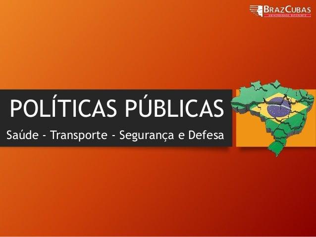 POLÍTICAS PÚBLICAS  Saúde - Transporte - Segurança e Defesa