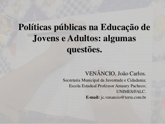 Políticas públicas na Educação de Jovens e Adultos: algumas questões.  VENÂNCIO, João Carlos.  Secretaria Municipal da Juv...