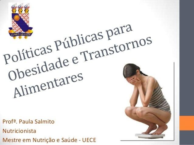 Profª. Paula Salmito Nutricionista Mestre em Nutrição e Saúde - UECE