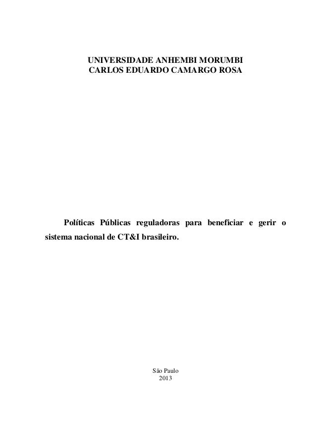 UNIVERSIDADE ANHEMBI MORUMBI CARLOS EDUARDO CAMARGO ROSA  Políticas Públicas reguladoras para beneficiar e gerir o sistema...