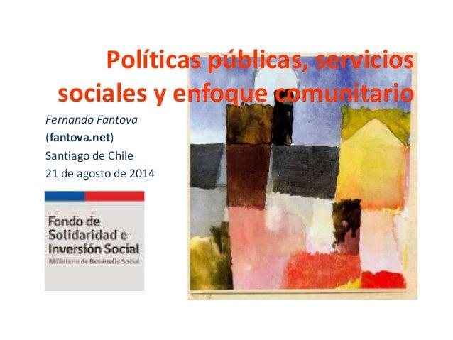 Políticas públicas, servicios sociales y enfoque comunitario Fernando Fantova (fantova.net) Santiago de Chile 21 de agosto...