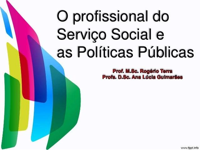 O profissional do  Serviço Social e  as Políticas Públicas