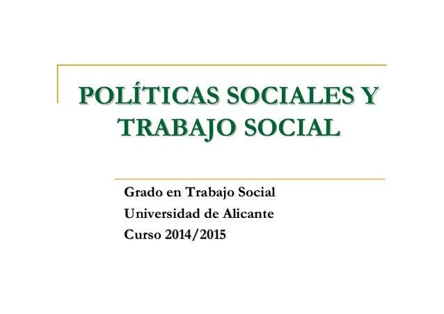 POLPOLÍÍTICAS SOCIALES YTICAS SOCIALES Y TRABAJO SOCIALTRABAJO SOCIAL Grado en Trabajo SocialGrado en Trabajo Social Unive...