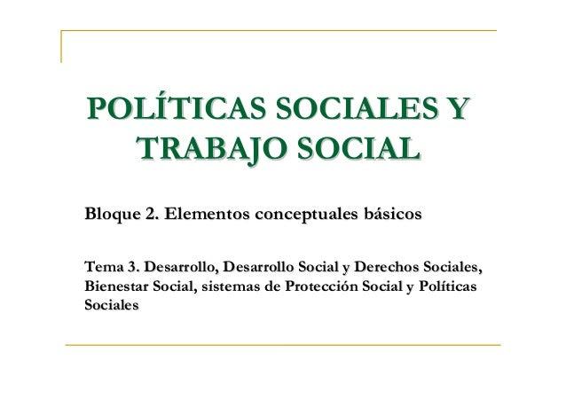 POLPOLÍÍTICAS SOCIALES YTICAS SOCIALES Y TRABAJO SOCIALTRABAJO SOCIAL Bloque 2. Elementos conceptuales bBloque 2. Elemento...