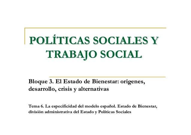 POLPOLÍÍTICAS SOCIALES YTICAS SOCIALES Y TRABAJO SOCIALTRABAJO SOCIAL Bloque 3. El Estado de Bienestar: orBloque 3. El Est...
