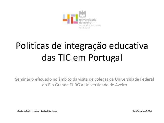 Políticas de integração educativa  das TIC em Portugal  Seminário efetuado no âmbito da visita de colegas da Universidade ...