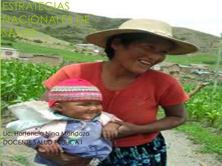 ESTRATEGIASNACIONALES DESALUDLic. Hortencia Nina MendozaDOCENTE SALUD PUBLICA I