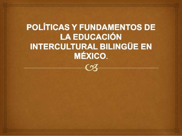  Responde a la necesidad de establecer las políticas y  los fundamentos de la educación intercultural  bilingüe (SEN) C...