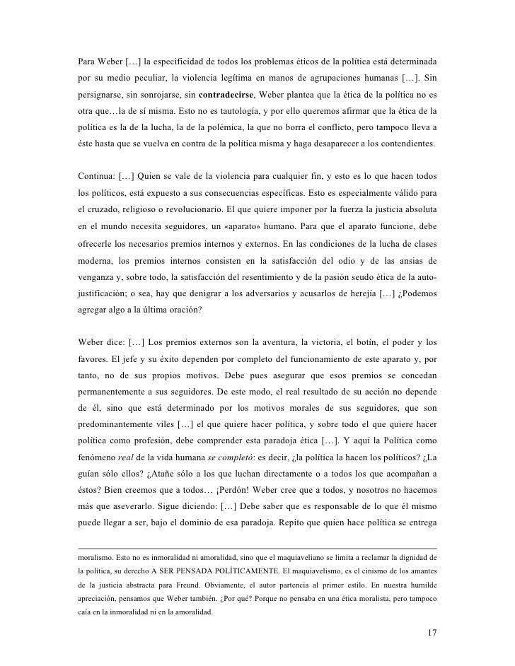 Para Weber […] la especificidad de todos los problemas éticos de la política está determinada por su medio peculiar, la vi...
