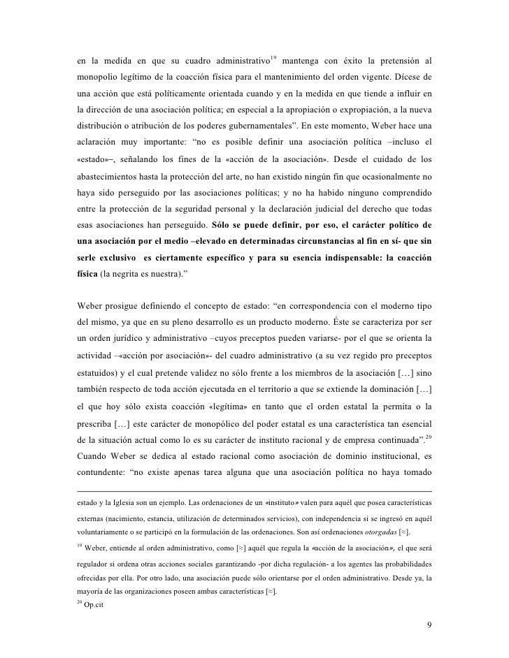 en la medida en que su cuadro administrativo19 mantenga con éxito la pretensión al monopolio legítimo de la coacción físic...
