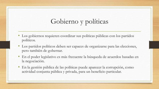 Gobierno y políticas • Los gobiernos requieren coordinar sus políticas públicas con los partidos políticos. • Los partidos...