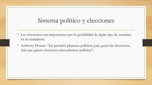 Sistema político y elecciones • Las elecciones son importantes por la posibilidad de algún tipo de mandato en la ciudadaní...