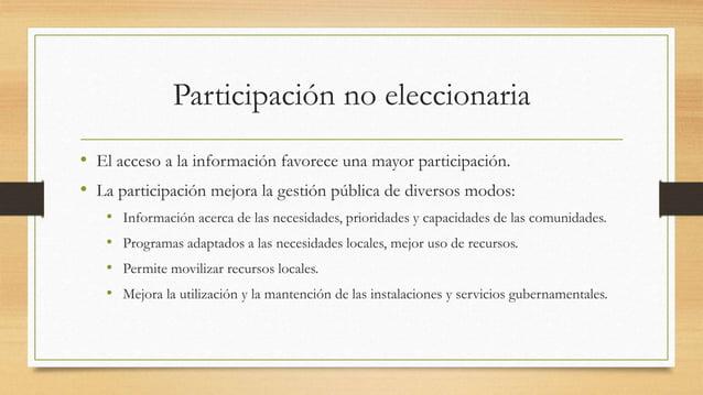Participación no eleccionaria • El acceso a la información favorece una mayor participación. • La participación mejora la ...
