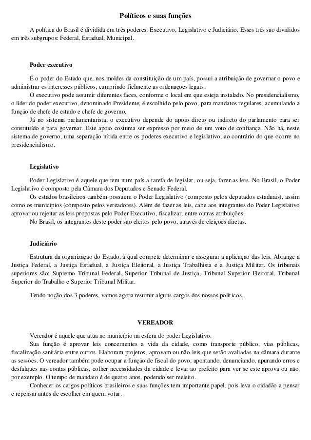 Políticos e suas funções  A política do Brasil é dividida em três poderes: Executivo, Legislativo e Judiciário. Esses três...