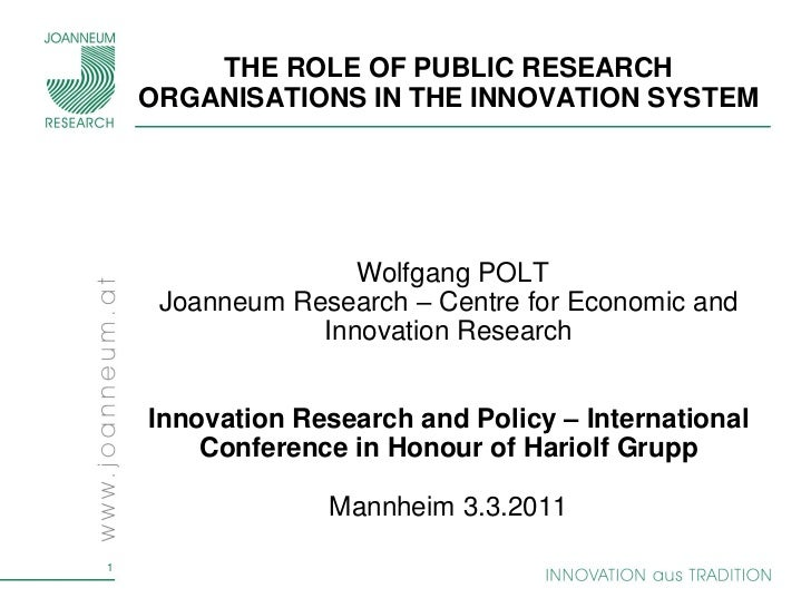 THE ROLE OF PUBLIC RESEARCH    ORGANISATIONS IN THE INNOVATION SYSTEM                   Wolfgang POLT     Joanneum Researc...