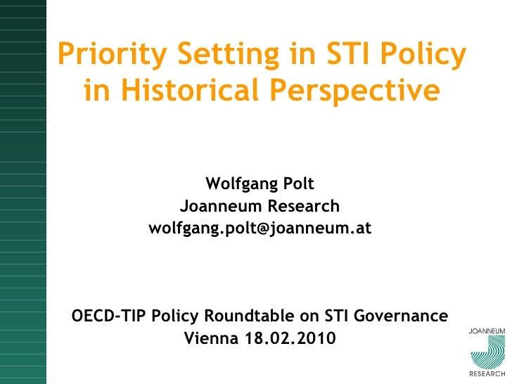 Priority Setting in STI Policy in Historical Perspective <ul><li>Wolfgang Polt </li></ul><ul><li>Joanneum Research </li></...