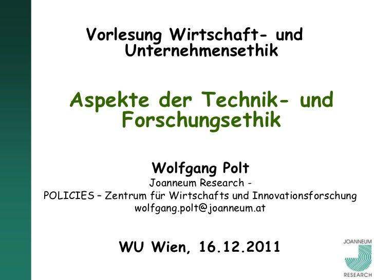 Vorlesung Wirtschaft- und            Unternehmensethik    Aspekte der Technik- und        Forschungsethik                 ...