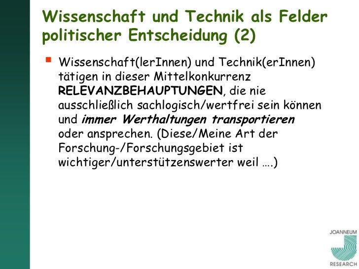 Wissenschaft und Technik als Felderpolitischer Entscheidung (2) Wissenschaft(lerInnen) und Technik(erInnen)  tätigen in d...