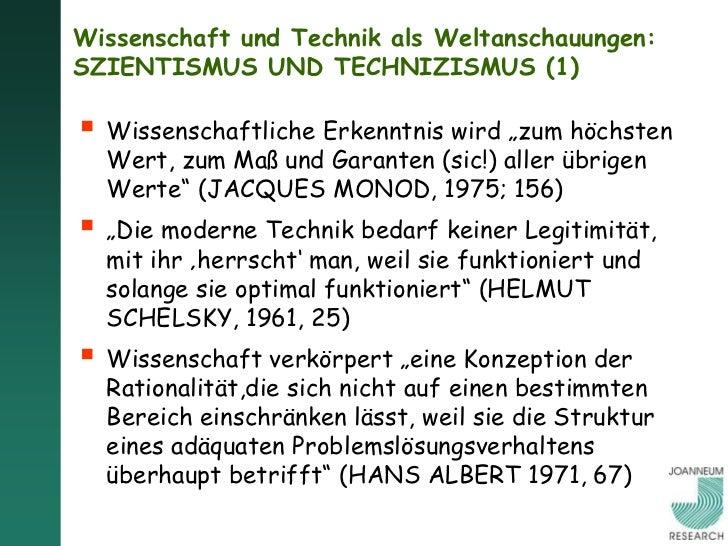 Wissenschaft und Technik als Weltanschauungen:SZIENTISMUS UND TECHNIZISMUS (2) Glaubt man das, dann dürfen, ja müssen Szi...