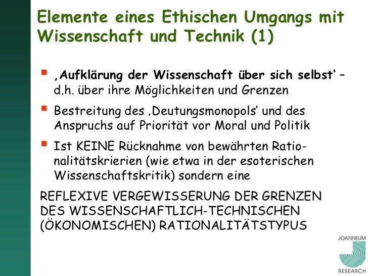 Elemente eines Ethischen Umgangs mit Wissenschaft und Technik (2) Soll diese gesellschaftliche Reflexion über Wissen-    ...