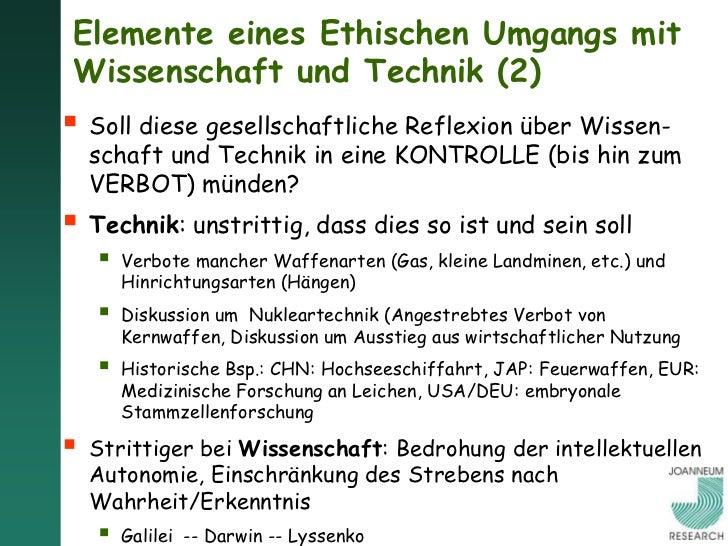 Elemente eines Ethischen Umgangs mitWissenschaft und Technik (3) Wahrnehmung der individuellen Verantwortung als  Wissens...
