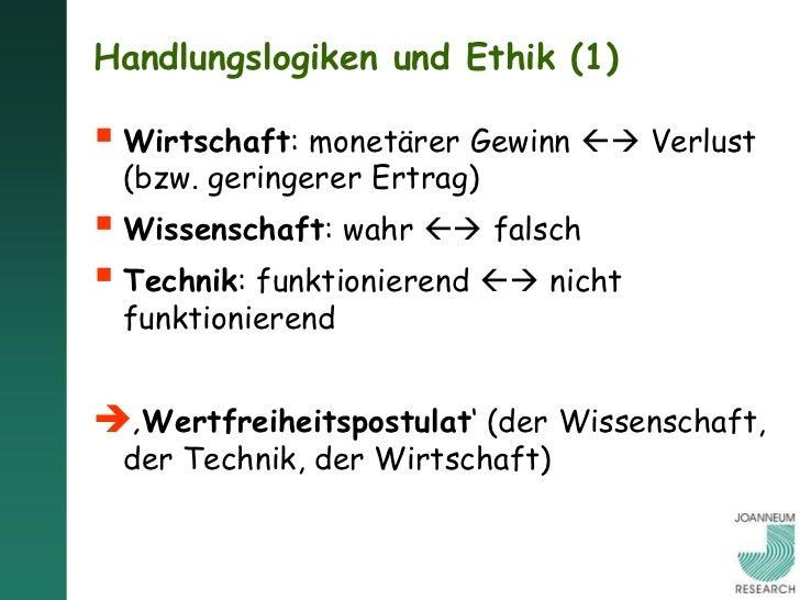 Handlungslogiken und Ethik (1) Wirtschaft: monetärer Gewinn  Verlust (bzw. geringerer Ertrag) Wissenschaft: wahr  fa...