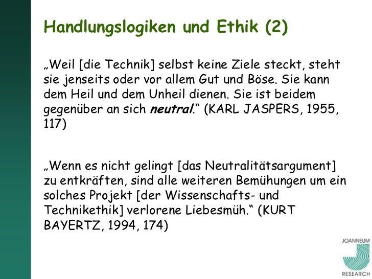 """Handlungslogiken und Ethik (2)""""Weil [die Technik] selbst keine Ziele steckt, stehtsie jenseits oder vor allem Gut und Böse..."""