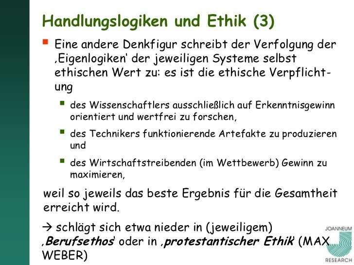 Handlungslogiken und Ethik (3) Eine andere Denkfigur schreibt der Verfolgung der  'Eigenlogiken' der jeweiligen Systeme s...